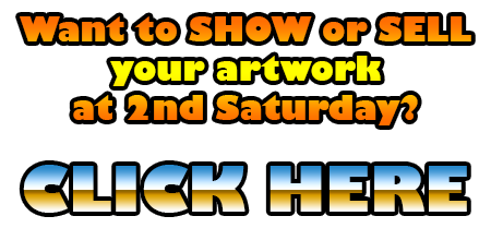 Want to SHOW or SELL your artwork at 2nd Saturday - CLICK HERE