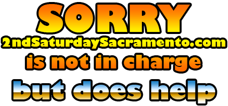 Sorry - 2ndSaturdaySacramento.com is not in charge, but does help